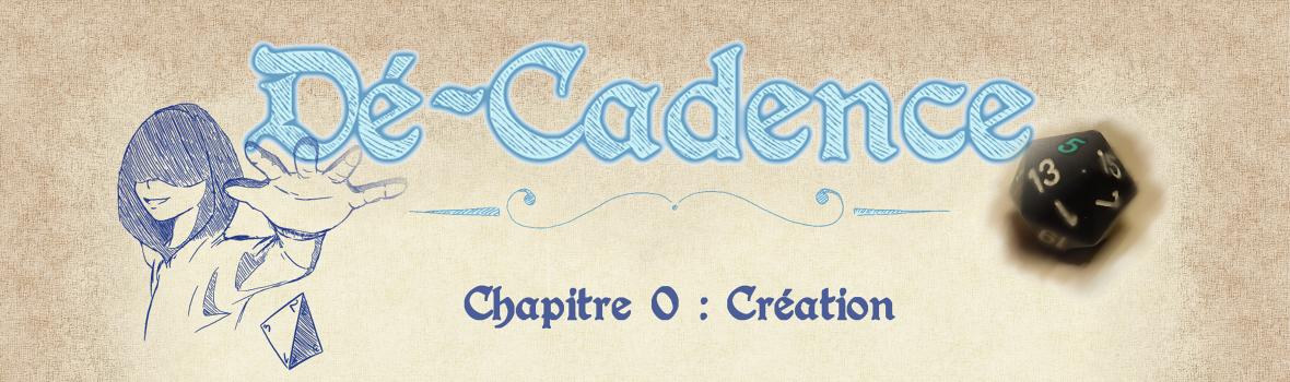 Dé-Cadence #0 : Création